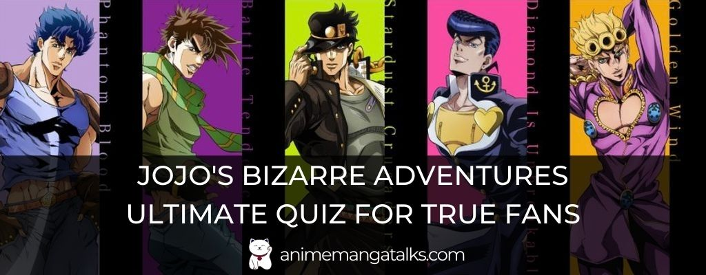 JoJo's Bizarre Adventures Quiz- Ultimate Quiz For True Fans